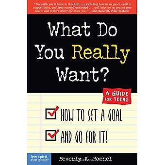 What Do You Really Want?: How to Set a Goal and Go for It! - A Guide for Teens (Dream It! Do It!)