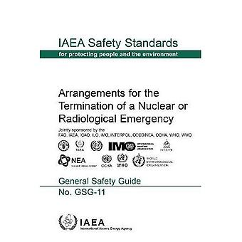 Arrangements for the Termination of a Nuclear or Radiological Emergency: General Safety Guide (IAEA Safety Standards Series, No. GSG-11)