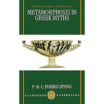 Metamorphosis in Greek Myths by Irving & P. M. C. Forbes