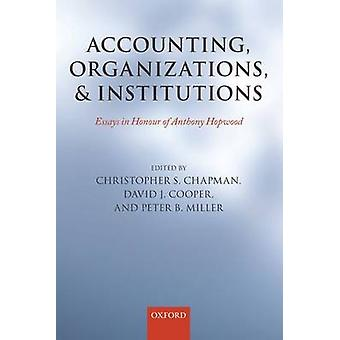 Accounting Organizations and Institutions Essays in Honour of Anthony Hopwood by Chapman & Christopher S.