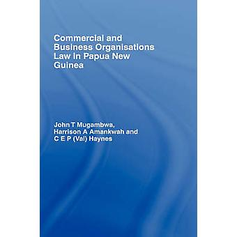 Commercial and Business Organisations Law in Papua New Guinea by Mugambwa & John T.