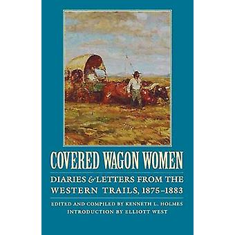 Covered Wagon Women Volume 10 Diaries and Letters from the Western Trails 18751883 by Duniway & David