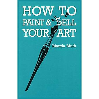 How To Paint  Sell Your Art by Muth & Marcia