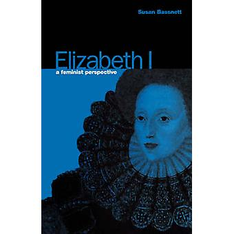Elizabeth I A Feminist Perspective by Bassnett & Susan
