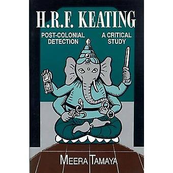 H.R.F. Keating postkoloniale detectie A Critical Study door Tamaya & Meera