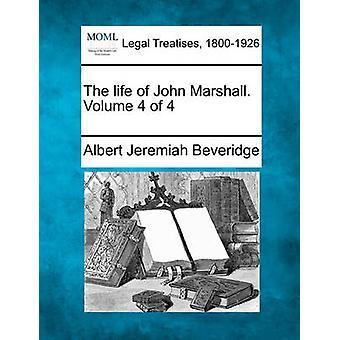 The life of John Marshall. Volume 4 of 4 by Beveridge & Albert Jeremiah