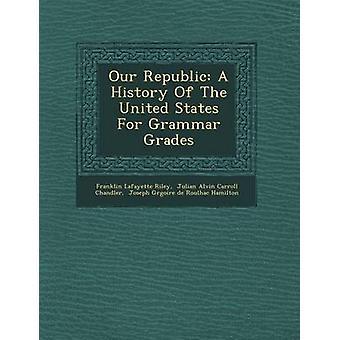 Unsere Republik A-Geschichte der Vereinigten Staaten für Grammatik Klasse von Riley & Franklin Lafayette