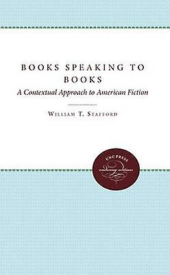 Books Speaking to Books A Contextual Approach to American Fiction by Stafford & William T.