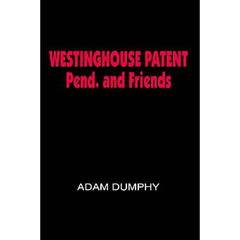 WESTINGHOUSE PATENT Pend. and Friends by DUMPHY & ADAM