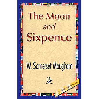 The Moon and Sixpence by W. Somerset Maugham & Somerset Maugham