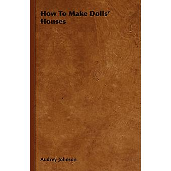 How to Make Dolls Houses by Johnson & Audrey