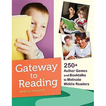Gateway to Reading 250 Author Games and Booktalks to Motivate Middle Readers by Polette & Nancy J.