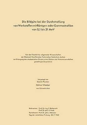 Die Bildgte bei der Durchstrahlung von Werkstoffen mit Rntgen oder Gammastrahlen von 01 bis 31 MeV by Mller & Herhommen
