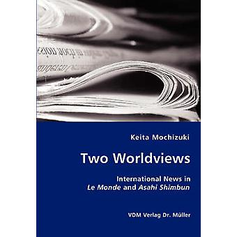 Two Worldviews  International News in Le Monde and Asahi Shimbun by Mochizuki & Keita
