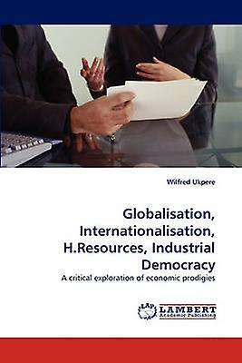 Globalisation Internationalisation H.Resources Industrial Democracy by Ukpere & Wilfrouge
