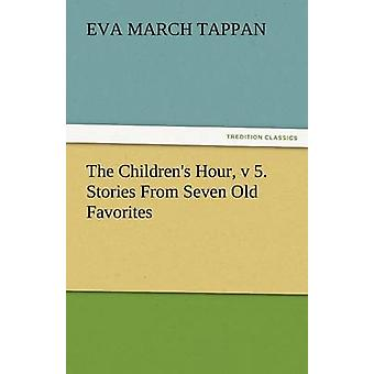 The Childrens Hour V 5. Stories from Seven Old Favorites by Tappan & Eva March