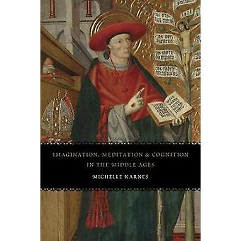 Imagination - Meditation - and Cognition in the Middle Ages by Michel