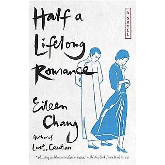 Half a Lifelong Romance by Eileen Chang - Ailing Zhang - Karen S King