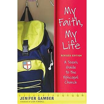 My Faith - My Life - Revised Edition - A Teen's Guide to the Episcopal