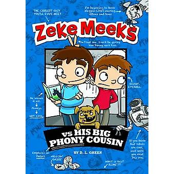 Zeke Meeks vs His Big Phony Cousin by D. L. Green - 9781479538126 Book