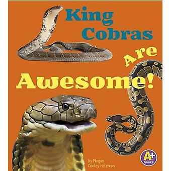 King Cobras Are Awesome! by Megan Cooley Peterson - Martha E H Rustad