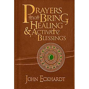 Prayers That Bring Healing and Activate Blessings by John Eckhardt -