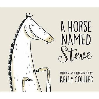 A Horse Named Steve by Kelly Collier - 9781771387361 Book