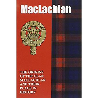 The MacLachlan - The Origins of the Clan MacLachlan and Their Place in