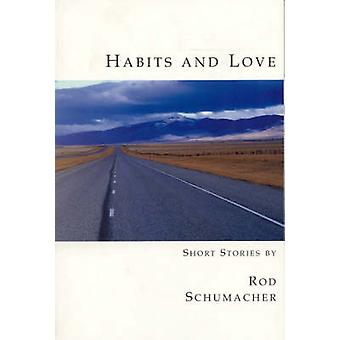 Habits and Love by Rod Schumacher - 9781894663168 Book