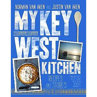 My Key West Kitchen - Recipes and Stories by Norman Van Aken - 9781909