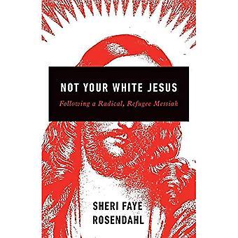Pas votre Jésus blanc: Suite à un Radical, le Messie de réfugiés
