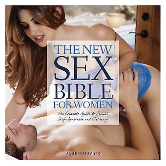 The New Sex Bible for Women: The Complete Guide to Understanding Your Body Being a Great Lover and Getting the Pleasure You Want (Hardcover) by Harwick Amie