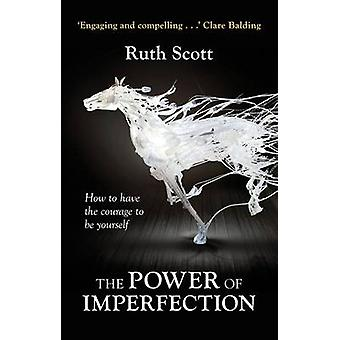 The Power of Imperfection - Living Creatively with Human Complexity by
