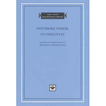 Polydore Vergil on Discovery by Polydore Vergil - Brian P. Copenhaver