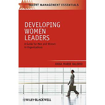 Developing Women Leaders - A Guide for Men and Women in Organizations