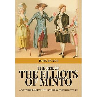 The Rise of the Elliots of Minto - A Scottish Family's Life in the Eig