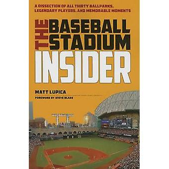 The Baseball Stadium Insider - A Dissection of All Thirty Ballparks -