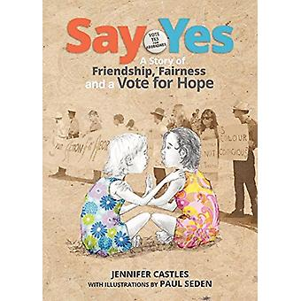 Say Yes - A Story of Friendship - Fairness and a Vote for Hope by Jenn