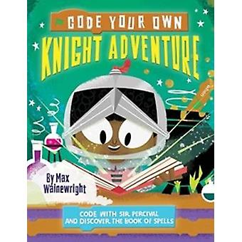 Code Your Own Knight Adventure - Code With Sir Percival and Discover t