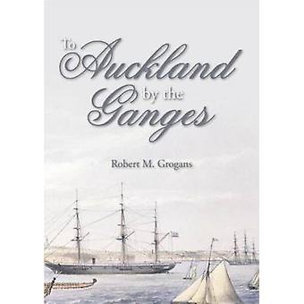 To Auckland by the Ganges by Robert M. Grogans - 9781849950565 Book