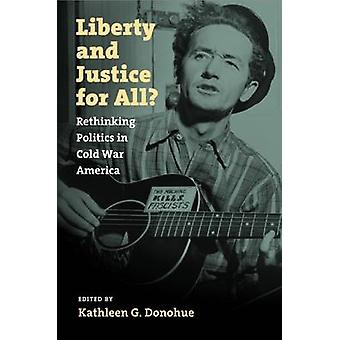 Liberty and Justice for All? - Rethinking Politics in Cold War America