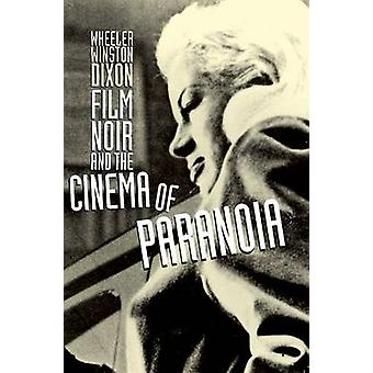 Film Noir and the Cinema of Paranoia by Wheeler W. Dixon - 9780748624