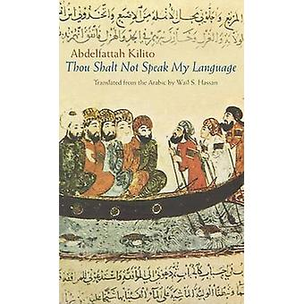 Thou Shalt Not Speak My Language by Abdelfattah Kilito - Wail S. Hass