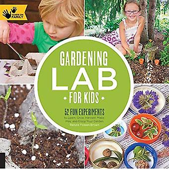 Gardening Lab for Kids: 52 Fun Experiments to Learn, Grow, Harvest, Make, Play, and Enjoy Your Garden (Hands-On...