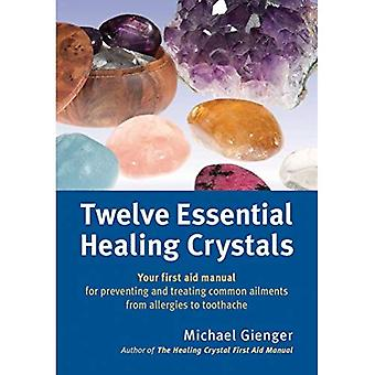 Twelve Essential Healing Crystals: Your First Aid Manual for Preventing and Treating Common Ailments from Allergies...
