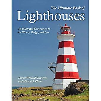 The Ultimate Book of Lighthouses: History - Legend - Lore - Design - Technology - Romance
