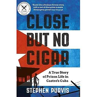 Close But No Cigar: A True Story of Prison Life in Castro's Cuba