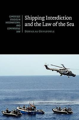 Shipping Interdiction and the Law of the Sea by Guilfoyle & Douglas