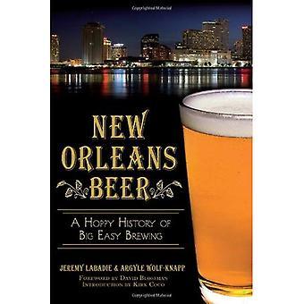 : New Orleans ein Hoppy Biergeschichte große einfach Braukunst (amerikanischen Gaumen)