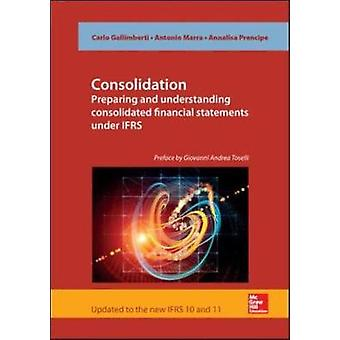 Consolidation. Preparing and Understanding Consolidated Financial Statements Under Ifrs by Gallimberti & Carlo